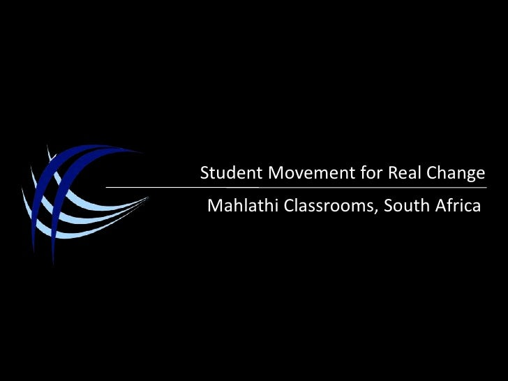Student Movement for Real Change<br />Mahlathi Classrooms, South Africa<br />