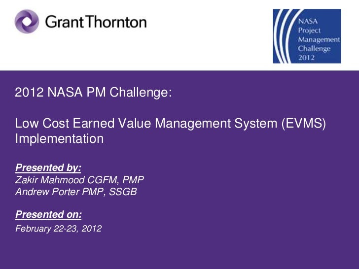 2012 NASA PM Challenge:Low Cost Earned Value Management System (EVMS)ImplementationPresented by:Zakir Mahmood CGFM, PMPAnd...