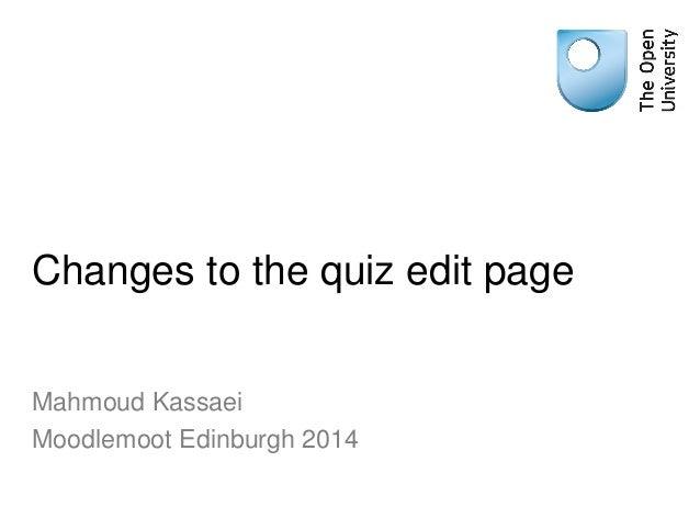 Changes to the quiz edit page Mahmoud Kassaei Moodlemoot Edinburgh 2014