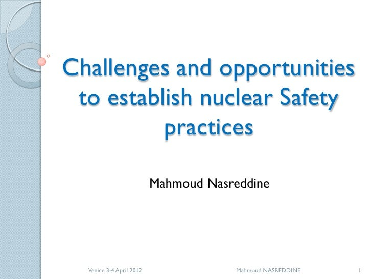 Challenges and opportunities to establish nuclear Safety          practices                          Mahmoud Nasreddine  V...