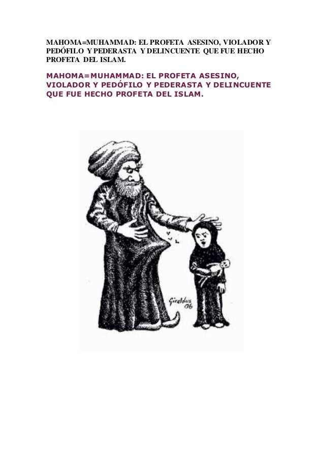 MAHOMA=MUHAMMAD: EL PROFETA ASESINO, VIOLADOR Y PEDÓFILO Y PEDERASTA Y DELINCUENTE QUE FUE HECHO PROFETA DEL ISLAM. MAHOMA...