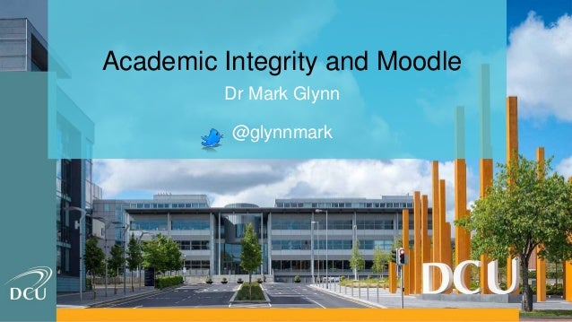 Academic Integrity and Moodle Dr Mark Glynn @glynnmark