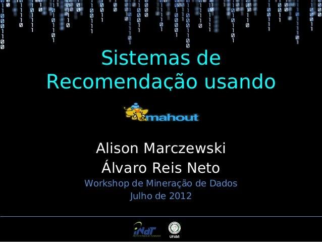 Sistemas de Recomendação usando Alison Marczewski Álvaro Reis Neto Workshop de Mineração de Dados Julho de 2012