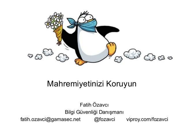 Mahremiyetinizi Koruyun Fatih Özavcı Bilgi Güvenliği Danışmanı fatih.ozavci@gamasec.net @fozavci viproy.com/fozavci