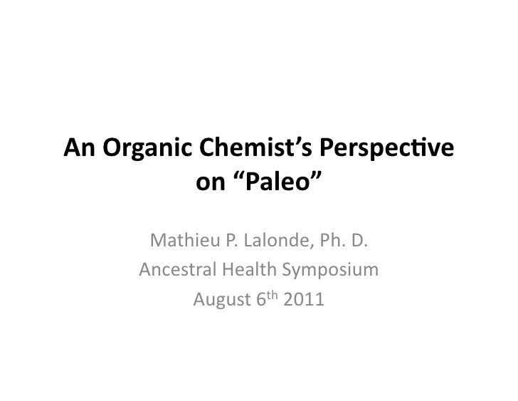 "An Organic Chemist's Perspec3ve                on ""Paleo""          Mathieu P. Lalonde, Ph. D.       ..."