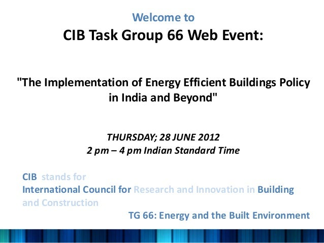 "Welcome to         CIB Task Group 66 Web Event:""The Implementation of Energy Efficient Buildings Policy               in I..."
