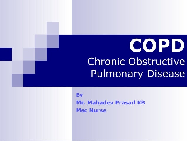 COPD  Chronic Obstructive Pulmonary Disease By  Mr. Mahadev Prasad KB Msc Nurse