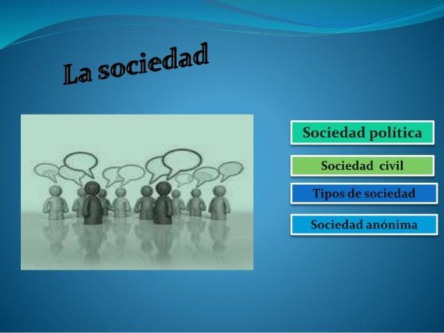 y Sociedad política y  Sociedad civil y  y Tipos de sociedad y  Sociedad anónima y