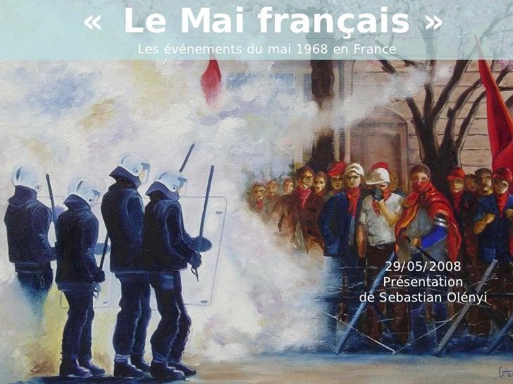 « Le Mai français »   Les événements du mai 1968 en France                                         29/05/2008             ...