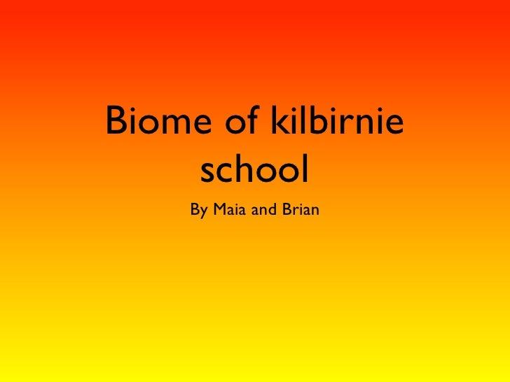 Biome of kilbirnie     school      By Maia and Brian