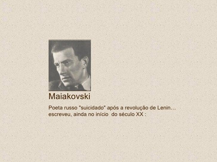 """Maiakovski Poeta russo """"suicidado""""após a revolução de Lenin… escreveu, ainda no iníciodo século XX :"""