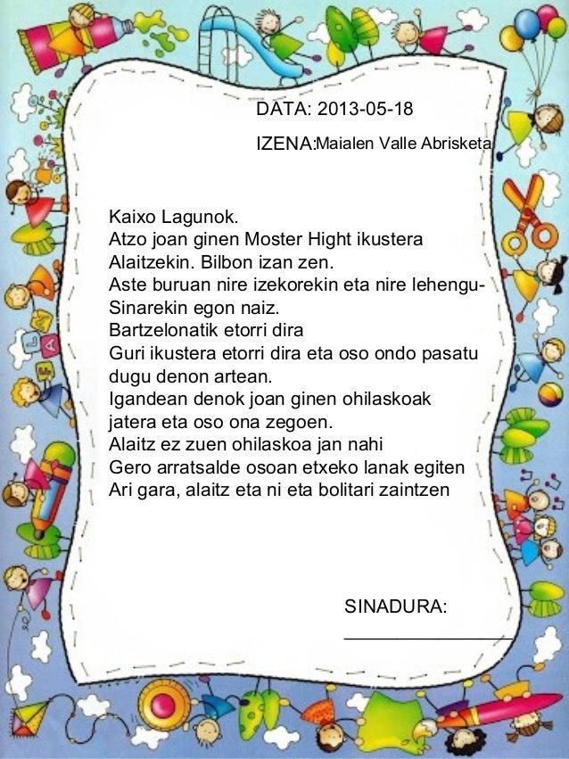 DATA: 2013-05-18IZENA:SINADURA:________________Maialen Valle AbrisketaKaixo Lagunok.Atzo joan ginen Moster Hight ikusteraA...