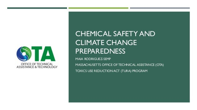 CHEMICAL SAFETY AND CLIMATE CHANGE PREPAREDNESS MAIA RODRIGUEZ-SEMP MASSACHUSETTS OFFICE OF TECHNICAL ASSISTANCE (OTA) TOX...