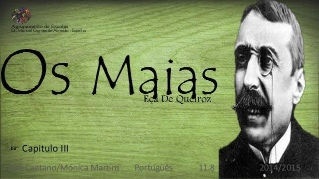 Os MaiasEça De Queiroz José Caetano/Mónica Martins Português 11.8 2014/2015 ☞ Capitulo III