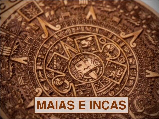 MAIAS E INCAS