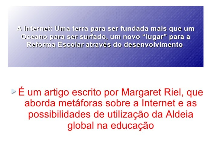 """A Internet: Uma terra para ser fundada mais que um Oceano para ser surfado, um novo """"lugar"""" para a Reforma Escolar através..."""