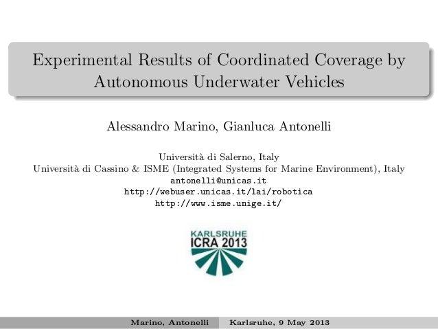 Experimental Results of Coordinated Coverage byAutonomous Underwater VehiclesAlessandro Marino, Gianluca AntonelliUniversi...