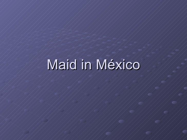 Maid in México