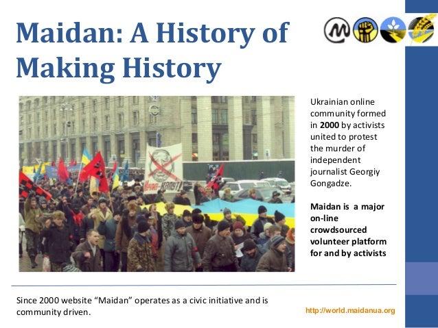 "Maidan: A History ofMaking HistorySince 2000 website ""Maidan"" operates as a civic initiative and iscommunity driven.Ukrain..."