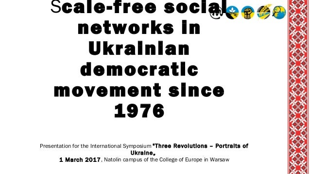 "Scale-free social networks in Ukrainian democratic movement since 1976 Presentation for the International Symposium ""Three..."