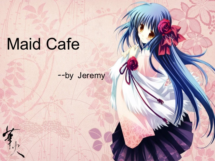 Maid Cafe <ul><li>--by Jeremy </li></ul>