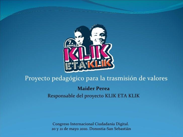 Proyecto pedagógico para la trasmisión de valores Congreso Internacional Ciudadanía Digital.  20 y 21 de mayo 2010. Donost...