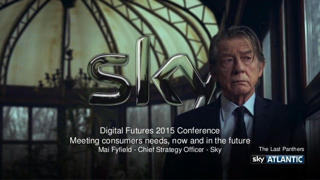 Digital Futures 2015 Conference Meeting consumers needs, now and in the future Mai Fyfield - Chief Strategy Officer - Sky ...