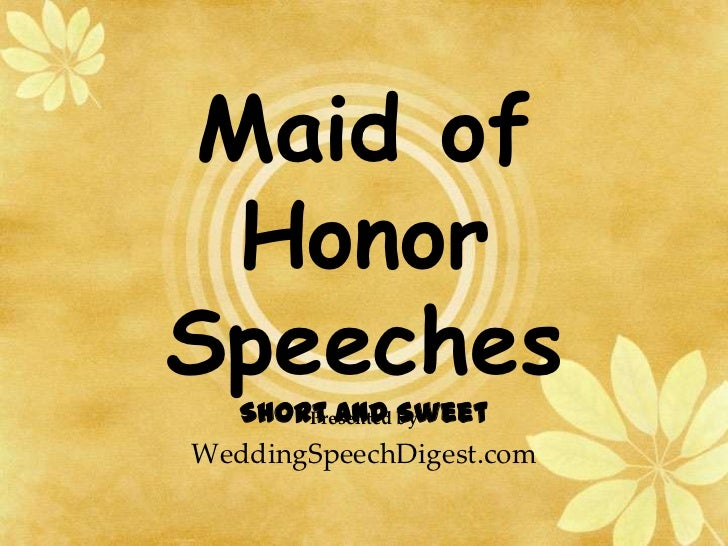 Maid of Honor Speeches Short and Sweet<br />Presented by<br />WeddingSpeechDigest.com<br />