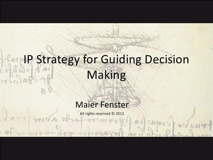 IP Strategy for Guiding Decision             Making         Maier Fenster          All rights reserved © 2012