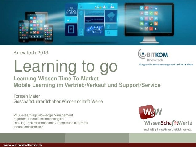 KnowTech 2013 Learning to go Learning Wissen Time-To-Market Mobile Learning im Vertrieb/Verkauf und Support/Service Torste...