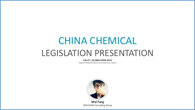 CHINA CHEMICALLEGISLATION PRESENTATION            Feb 27 | GLOBALCHEM 2013       Gaylord National Resort & Convention Cent...