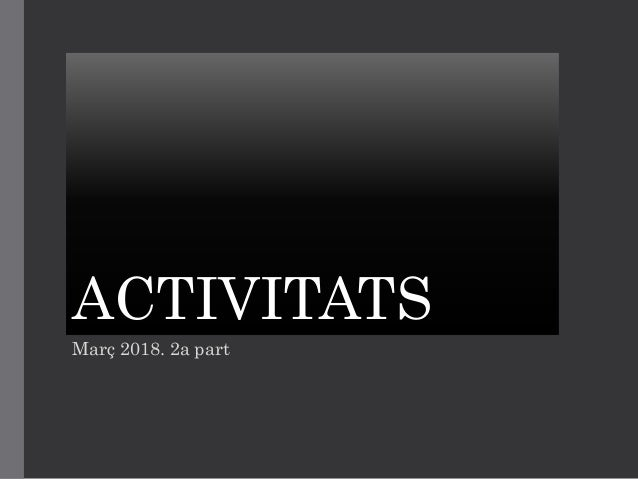 ACTIVITATS Mar� 2018. 2a part
