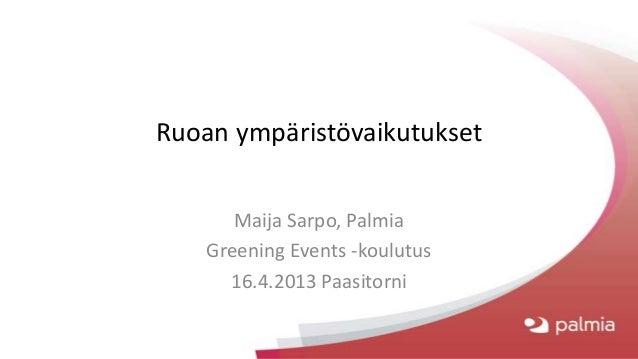 Ruoan ympäristövaikutukset       Maija Sarpo, Palmia    Greening Events -koulutus      16.4.2013 Paasitorni