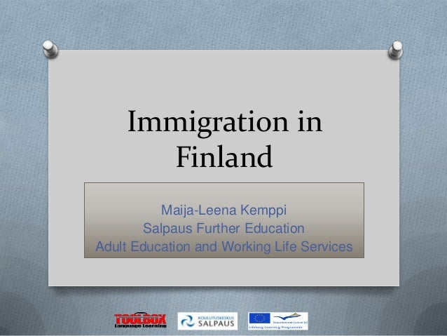 Immigration in       Finland           Maija-Leena Kemppi        Salpaus Further EducationAdult Education and Working Life...