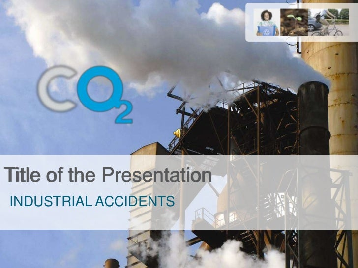 Title of the Presentation<br />INDUSTRIAL ACCIDENTS<br />