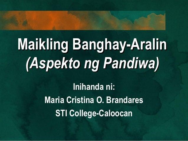 Maikling Banghay-AralinMaikling Banghay-Aralin (Aspekto ng Pandiwa)(Aspekto ng Pandiwa) Inihanda ni: Maria Cristina O. Bra...