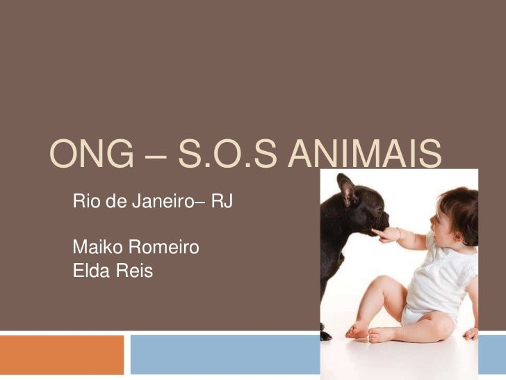 ONG – S.O.S Animais<br />Rio de Janeiro– RJ<br />Maiko Romeiro<br />Elda Reis<br />