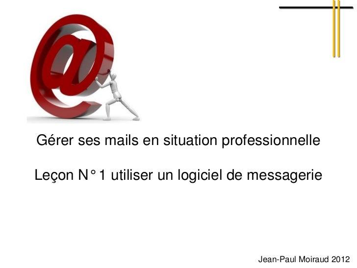 Gérer ses mails en situation professionnelleLeçon N° 1 utiliser un logiciel de messagerie                                 ...