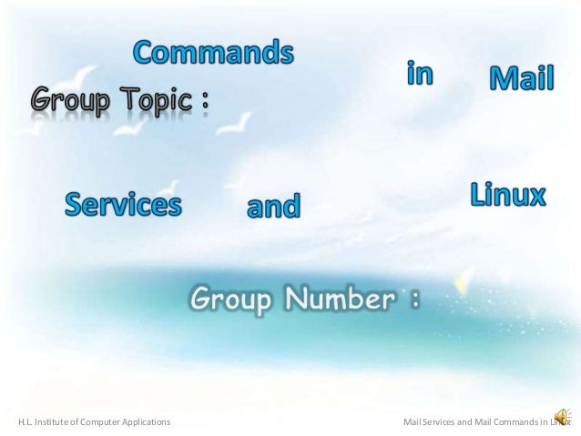 H.L. Institute of Computer Applications Mail Services and Mail Commands in Linux