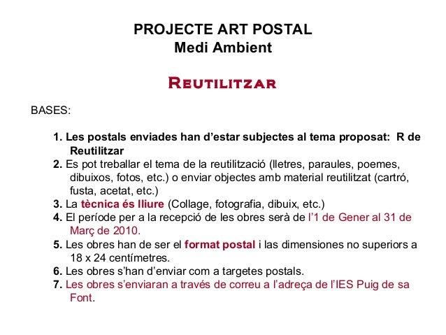 PROJECTE ART POSTAL Medi Ambient Reutilitzar BASES: 1. Les postals enviades han d'estar subjectes al tema proposat: R de R...