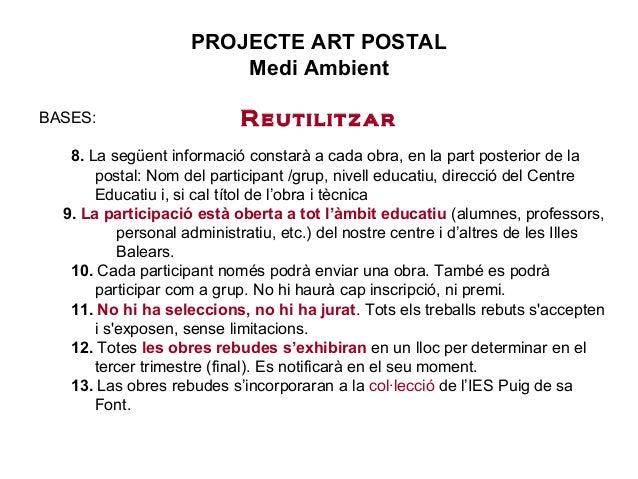 PROJECTE ART POSTAL Medi Ambient ReutilitzarBASES: 8. La següent informació constarà a cada obra, en la part posterior de ...