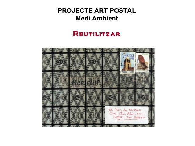PROJECTE ART POSTAL Medi Ambient Reutilitzar