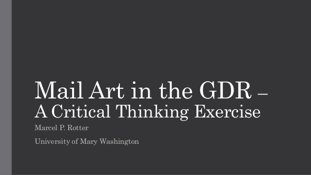Mail Art in the GDR – A Critical Thinking Exercise Marcel P. Rotter University of Mary Washington