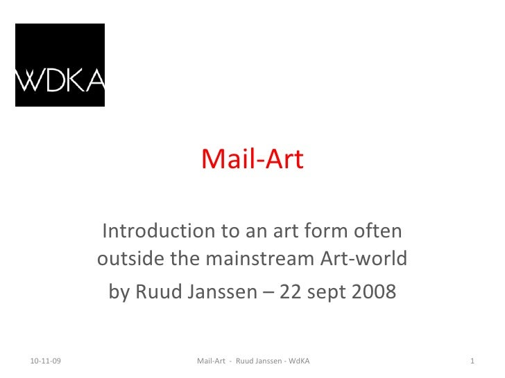 Mail-Art Introduction to an art form often outside the mainstream Art-world by Ruud Janssen – 22 sept 2008 10-11-09 Mail-A...