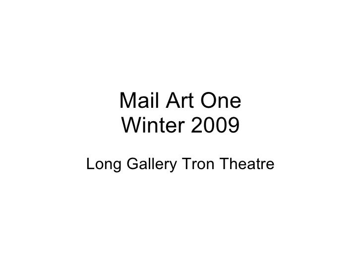 Mail Art One Winter 2009 Long Gallery Tron Theatre