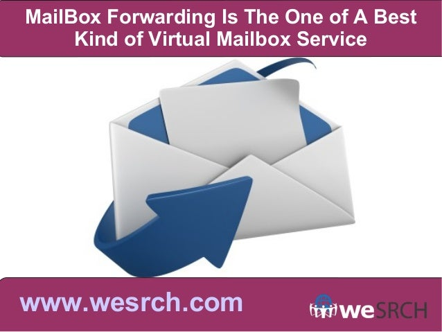 MailBox Forwarding Is The One of A Best Kind of Virtual Mailbox Service www.wesrch.com