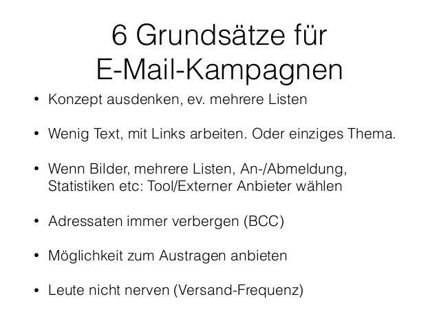 6 Grundsätze für  E-Mail-Kampagnen  • Konzept ausdenken, ev. mehrere Listen  • Wenig Text, mit Links arbeiten. Oder einzig...
