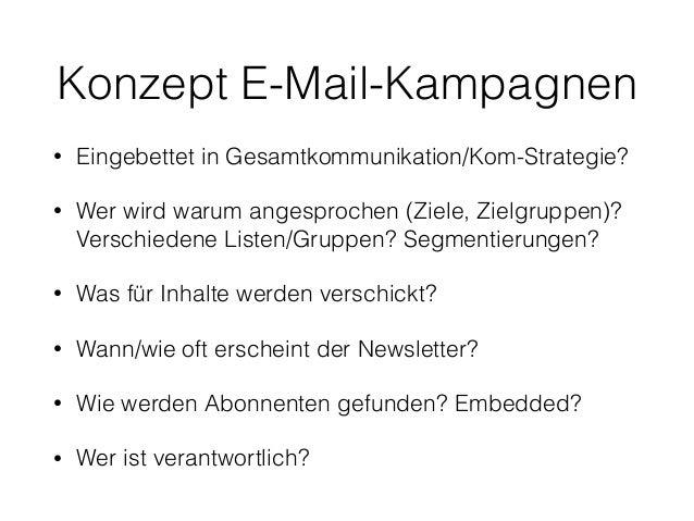 Konzept E-Mail-Kampagnen  • Eingebettet in Gesamtkommunikation/Kom-Strategie?  • Wer wird warum angesprochen (Ziele, Zielg...