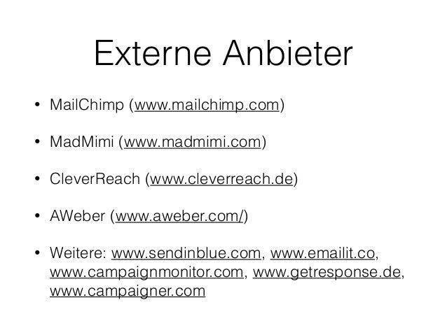 Externe Anbieter  • MailChimp (www.mailchimp.com)  • MadMimi (www.madmimi.com)  • CleverReach (www.cleverreach.de)  • AWeb...