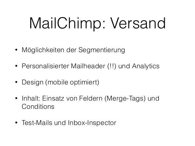 MailChimp: Versand  • Möglichkeiten der Segmentierung  • Personalisierter Mailheader (!!) und Analytics  • Design (mobile ...